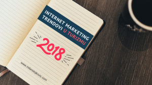 Internet marketing trendovi u turizmu za 2018. godinu