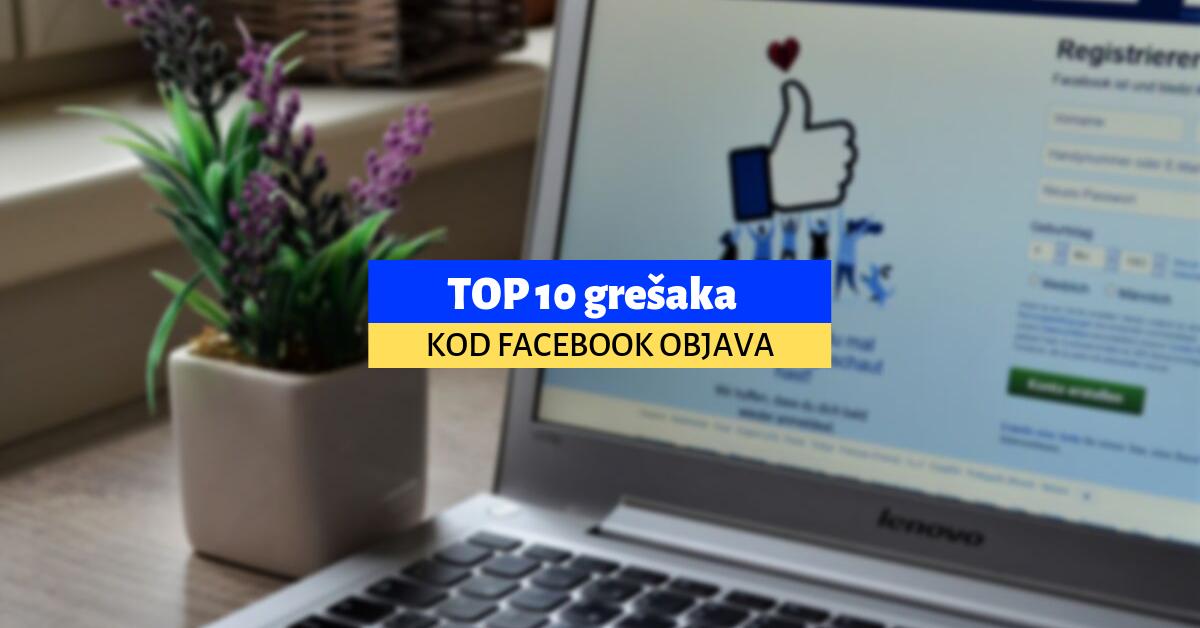 TOP 10 grešaka u kreiranju FB objava